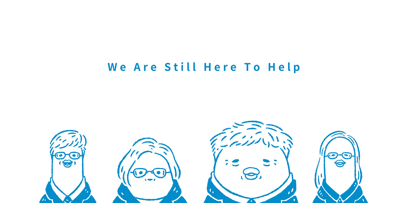 WE ARE STILL HERE TO HELP